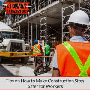 How to Make Construction Sites Safer for Workers