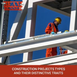 Construction Projects Types And Their Distinctive Traits