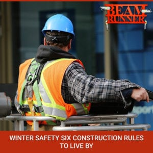 Winter Safety: Six Construction Rules To Live By