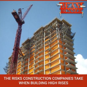 The Risks Construction Companies Take When Building High Rises